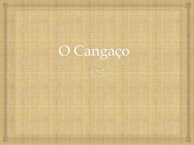 O que foi?O Cangaço foi um fenômeno ocorrido no nordestebrasileiro de meados do século XIX ao início do séculoXX.O cangaço...