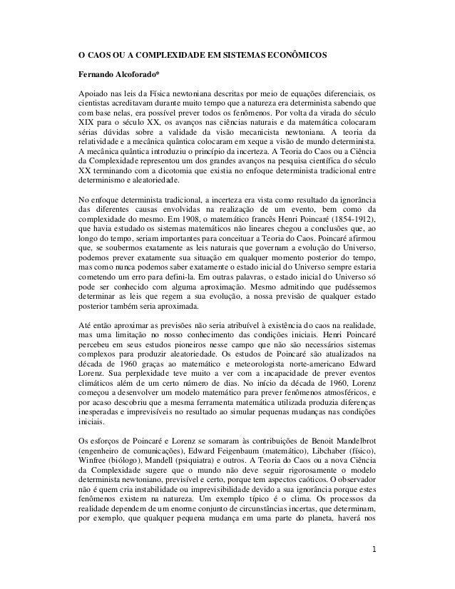 1 O CAOS OU A COMPLEXIDADE EM SISTEMAS ECONÔMICOS Fernando Alcoforado* Apoiado nas leis da Física newtoniana descritas por...