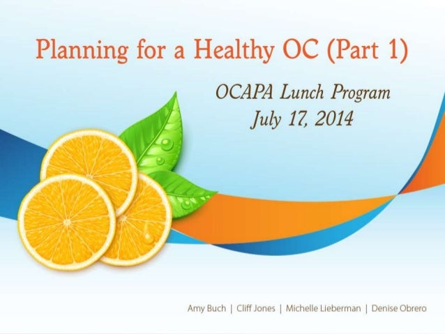Presentation Outline • The Relationship Between Health and Planning • Initiatives and Funding • Where Does Orange County S...