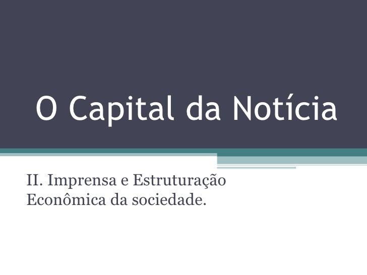O Capital da NotíciaII. Imprensa e EstruturaçãoEconômica da sociedade.