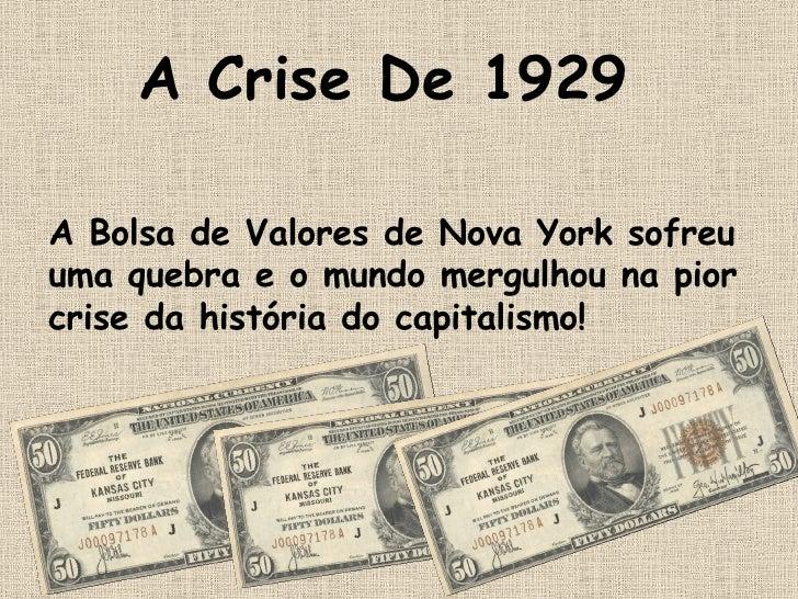 A Crise De 1929 A Bolsa de Valores de Nova York sofreu uma quebra e o mundo mergulhou na pior crise da história do capital...