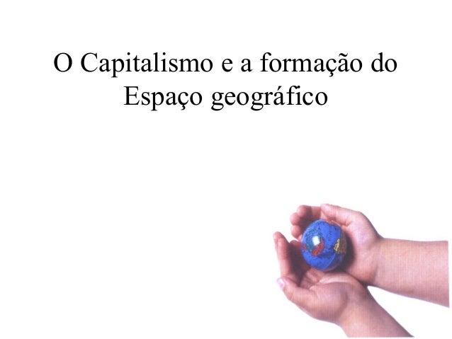 O Capitalismo e a formação do Espaço geográfico