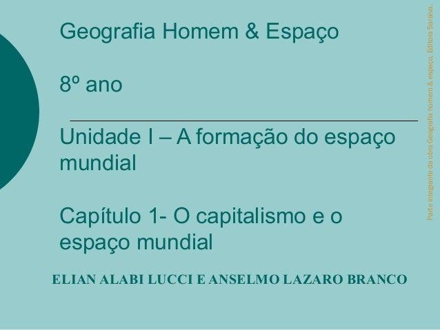 Parte integrante da obra Geografia homem & espaço, Editora Saraiva.Geografia Homem & Espaço8º anoUnidade I – A formação do...