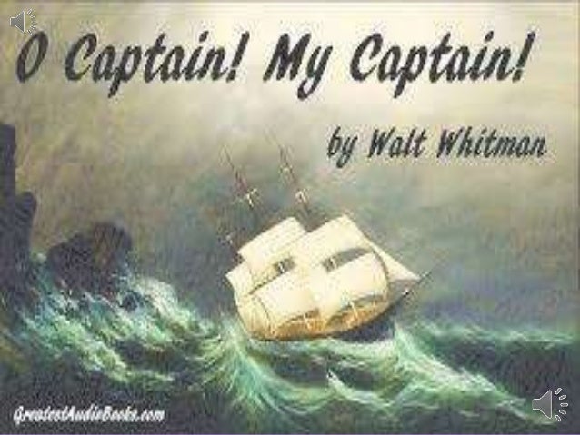 o captain my captain and the Oh captain my captain has 374 ratings and 32 reviews duane said: the poem  was written in 1865 as an extended metaphor tribute to the lost president, a.