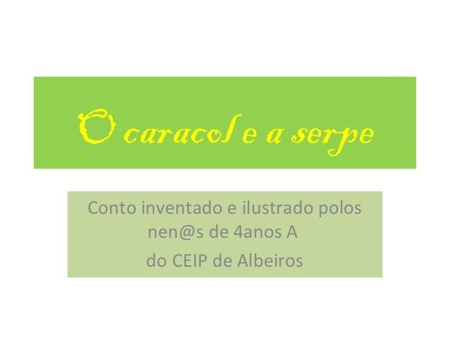 O caracol e a serpeConto inventado e ilustrado polos       nen@s de 4anos A       do CEIP de Albeiros
