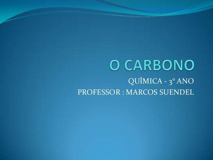 QUÍMICA - 3° ANOPROFESSOR : MARCOS SUENDEL