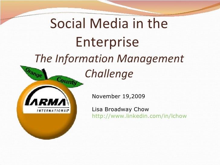 Social Media in the Enterprise  The Information Management Challenge November 19,2009 Lisa Broadway Chow http://www.linked...