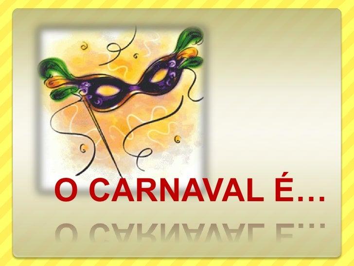O CARNAVAL É…<br />