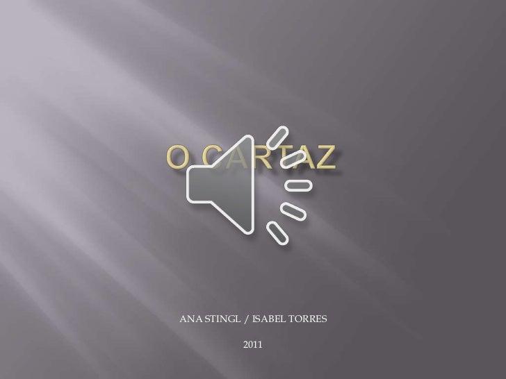 O CARTAZ<br />ANA STINGL / ISABEL TORRES<br />2011<br />