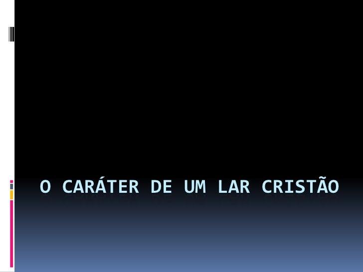 O CARÁTER DE UM LAR CRISTÃO