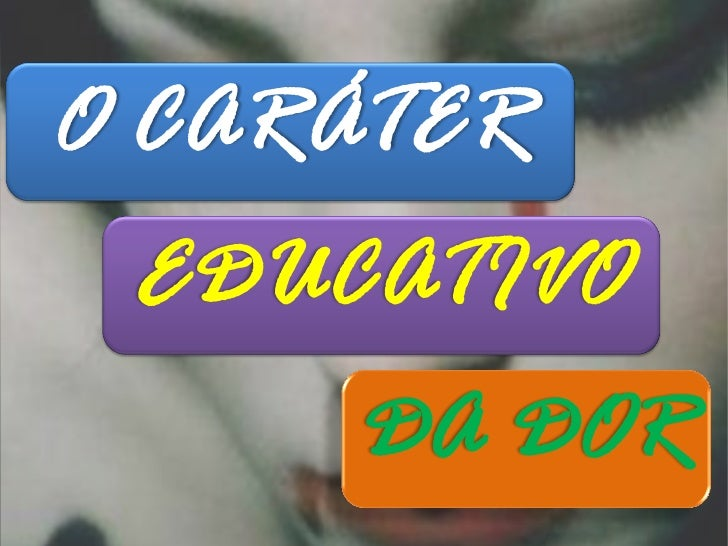 O CARÁTER EDUCATIVO     DA DOR