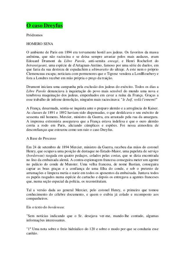 O caso Dreyfus Pródromos HOMERO SENA O ambiente de Paris em 1894 era torvamente hostil aos judeus. Os favoritos da massa a...