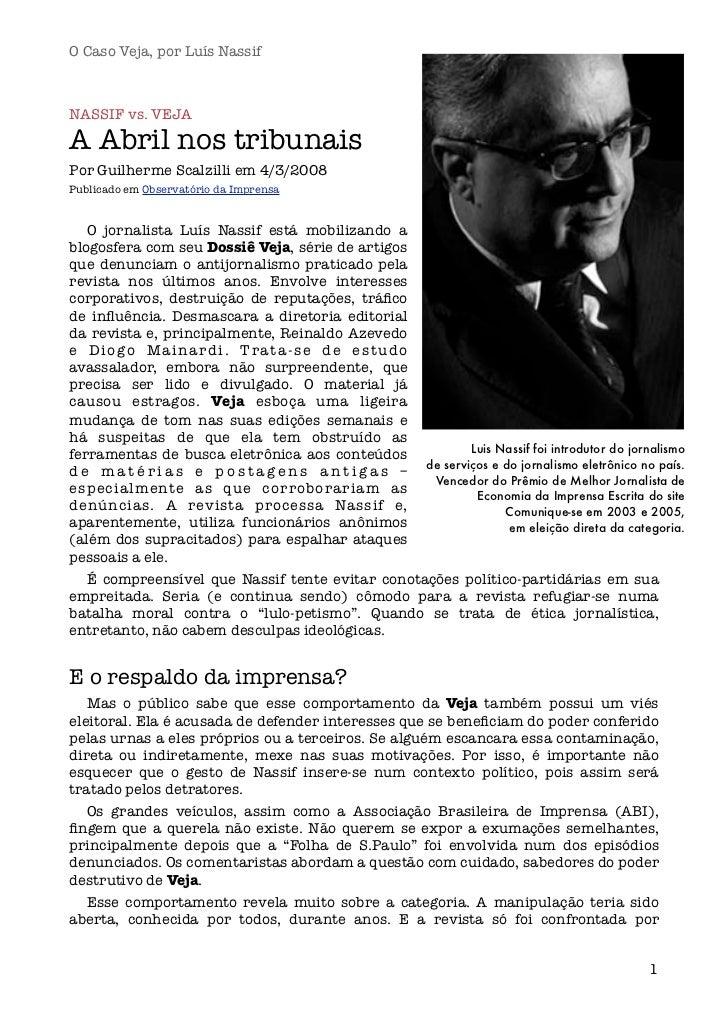 O Caso Veja, por Luís NassifNASSIF vs. VEJAA Abril nos tribunaisPor Guilherme Scalzilli em 4/3/2008Publicado em Observatór...