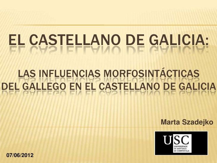 EL CASTELLANO DE GALICIA:   LAS INFLUENCIAS MORFOSINTÁCTICASDEL GALLEGO EN EL CASTELLANO DE GALICIA                       ...