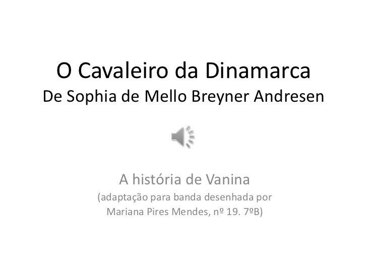O Cavaleiro da DinamarcaDe Sophia de Mello Breyner Andresen<br />A história de Vanina<br />(adaptação para banda desenhada...