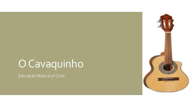 OCavaquinho Educação Musical 3º Ciclo