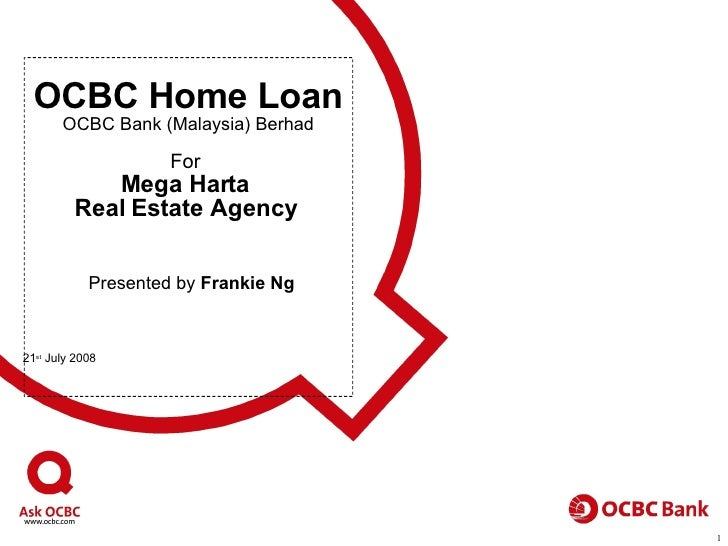 OCBC Home Loan OCBC Bank (Malaysia) Berhad For  Mega Harta  Real Estate Agency     Presented by  Frankie Ng 21 st  July 2008