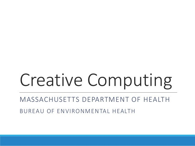 Creative Computing MASSACHUSETTS DEPARTMENT OF HEALTH BUREAU OF ENVIRONMENTAL HEALTH