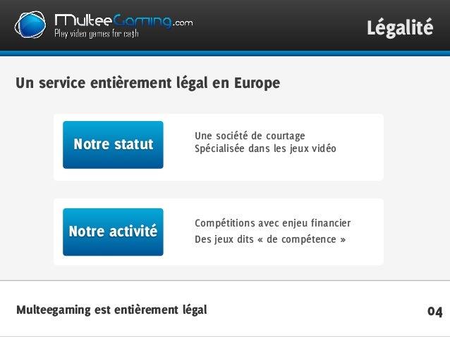 04Multeegaming est entièrement légal Légalité Une société de courtage Spécialisée dans les jeux vidéoNotre statut Compétit...