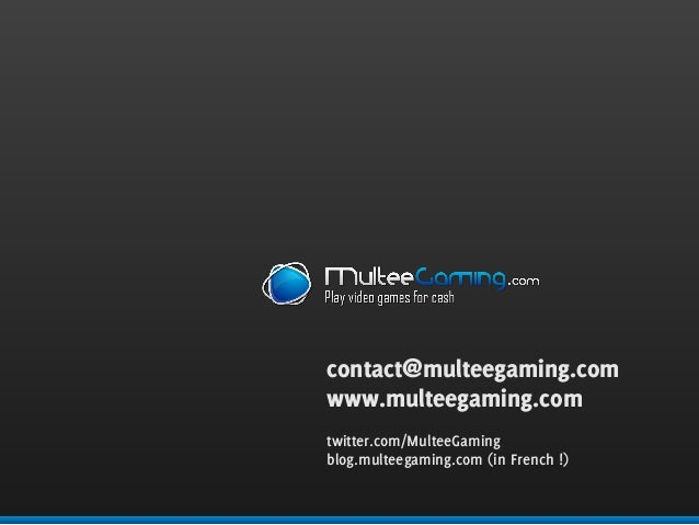 contact@multeegaming.com www.multeegaming.com twitter.com/MulteeGaming blog.multeegaming.com (in French !)