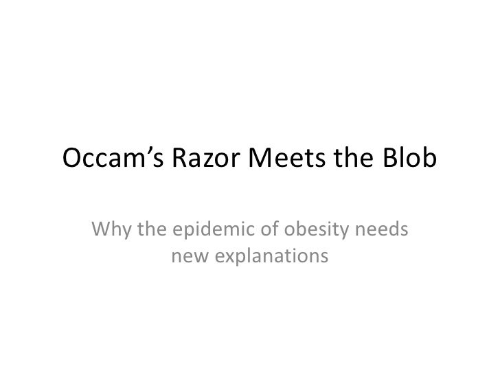 Occam's Razor Meets the Blob<br />Why the epidemic of obesity needs new explanations<br />