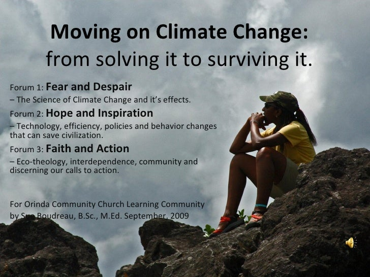 Moving on Climate Change:  from solving it to surviving it.  Forum 1:  Fear and Despair  –  The Science of Climate Change ...