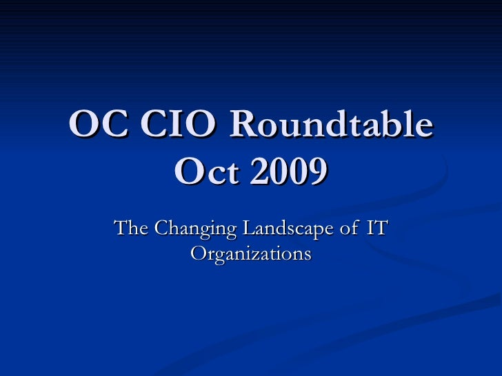 OC CIO Roundtable Oct 2009 The Changing Landscape of IT Organizations