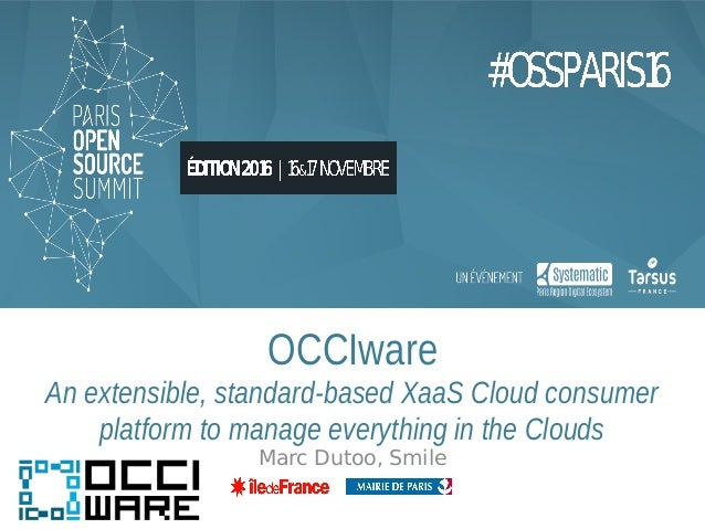 OCCIware An extensible, standard-based XaaS Cloud consumer platform to manage everything in the Clouds Marc Dutoo, Smile