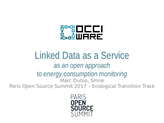 Linked Data as a Service as an open approach to energy consumption monitoring Marc Dutoo, Smile Paris Open Source Summit 2...