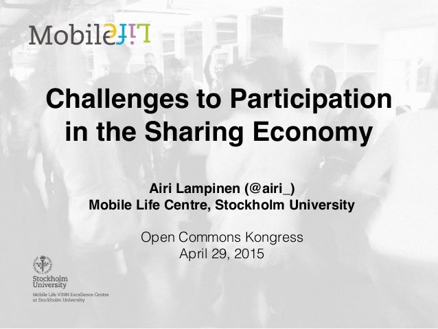 Challenges to Participation in the Sharing Economy Airi Lampinen (@airi_) Mobile Life Centre, Stockholm University Open Co...