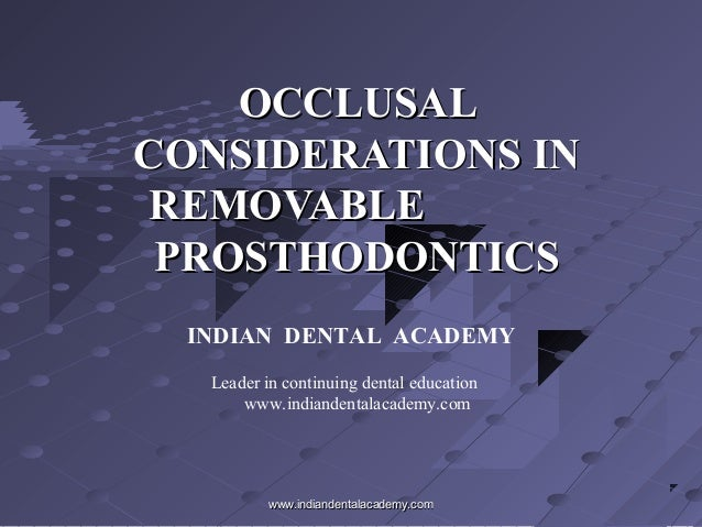 OCCLUSALOCCLUSAL CONSIDERATIONS INCONSIDERATIONS IN REMOVABLEREMOVABLE PROSTHODONTICSPROSTHODONTICS INDIAN DENTAL ACADEMY ...