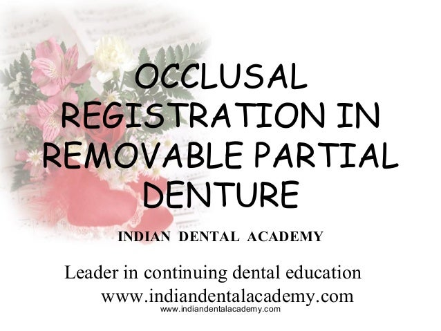 OCCLUSAL REGISTRATION IN REMOVABLE PARTIAL DENTURE INDIAN DENTAL ACADEMY Leader in continuing dental education www.indiand...