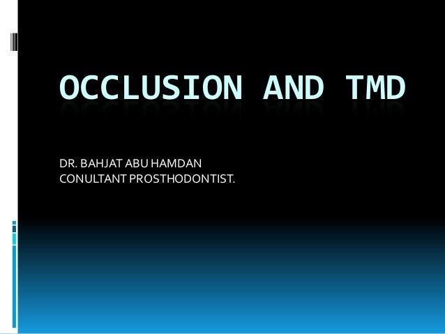 OCCLUSION AND TMD DR. BAHJAT ABU HAMDAN CONULTANT PROSTHODONTIST.