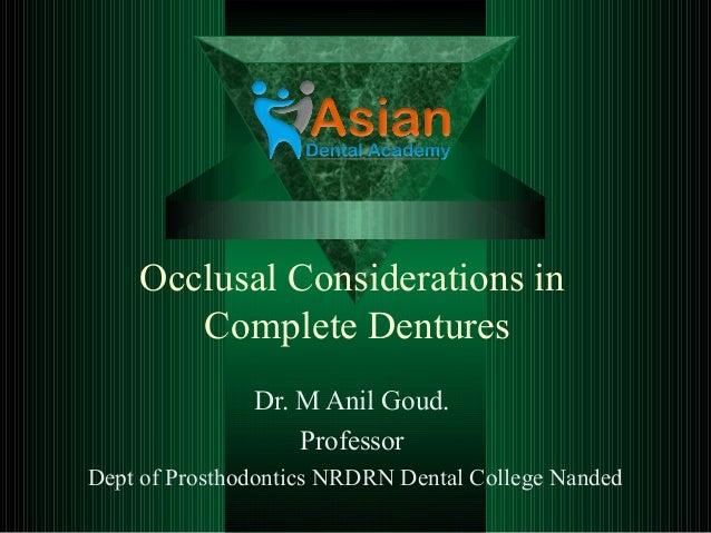 Occlusal Considerations in Complete Dentures Dr. M Anil Goud. Professor Dept of Prosthodontics NRDRN Dental College Nanded