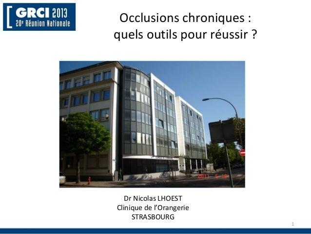 Occlusions chroniques : quels outils pour réussir ?  Dr Nicolas LHOEST Clinique de l'Orangerie STRASBOURG  1