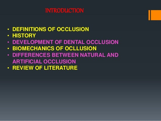 INTRODUCTION • DEFINITIONS OF OCCLUSION • HISTORY • DEVELOPMENT OF DENTAL OCCLUSION • BIOMECHANICS OF OCLLUSION • DIFFEREN...