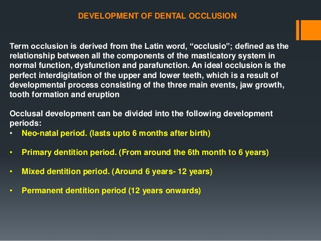 """DEVELOPMENT OF DENTAL OCCLUSION Term occlusion is derived from the Latin word, """"occlusio""""; defined as the relationship bet..."""
