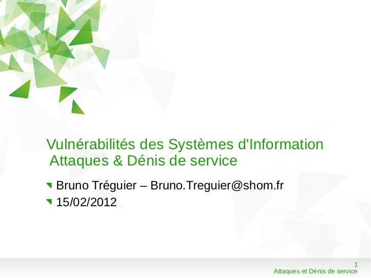 Vulnérabilités des Systèmes dInformationAttaques & Dénis de service Bruno Tréguier – Bruno.Treguier@shom.fr 15/02/2012    ...
