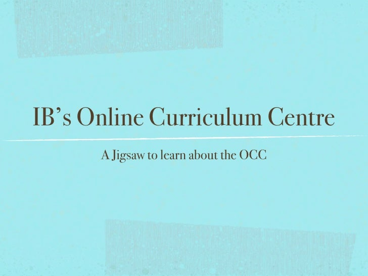 IB's Online Curriculum Centre       A Jigsaw to learn about the OCC