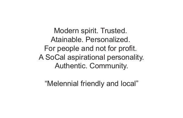 Modern spirit. Trusted. Atainable. Personalized. For people and not for profit. A SoCal aspirational personality. Authenti...
