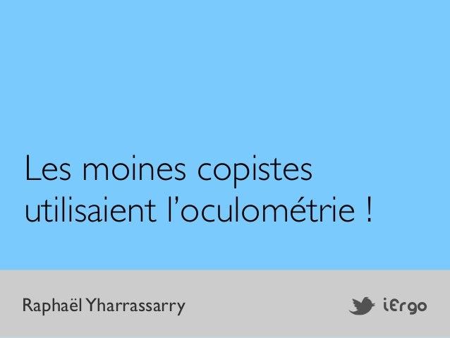 Les moines copistes utilisaient l'oculométrie ! Raphaël Yharrassarry  iErgo