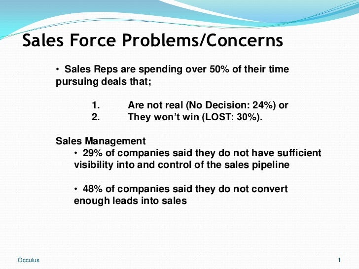 Sales Force Problems/Concerns          • Sales Reps are spending over 50% of their time          pursuing deals that;     ...