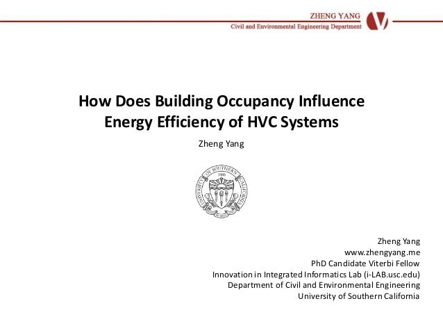 How Does Building Occupancy Influence Energy Efficiency of HVC Systems Zheng Yang Zheng Yang www.zhengyang.me PhD Candidat...