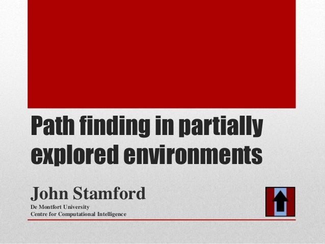 Path finding in partially explored environments John Stamford De Montfort University Centre for Computational Intelligence