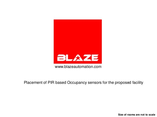 www.blazeautomation.comPlacement of PIR based Occupancy sensors for the proposed facility                                 ...
