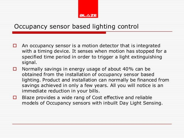Occupancy sensor based lighting control   An occupancy sensor is a motion detector that is integrated    with a timing de...