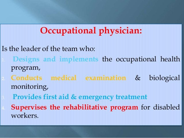 Occupational nurse: 1-Assists the physician in providing medical services 2- Assists in supervising the work environment 3...