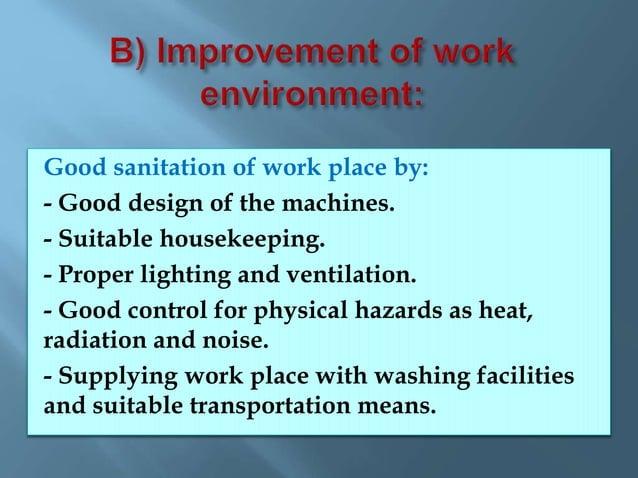 Through:- - Mechanization of heavy work process to lighten the physical strain. - Enclosure and segregation of hazardous p...