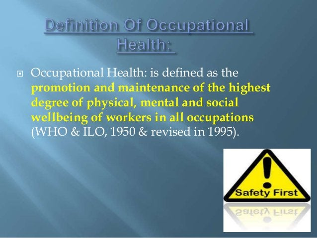  Occupational Health: is defined as the promotion and maintenance of the highest degree of physical, mental and social we...