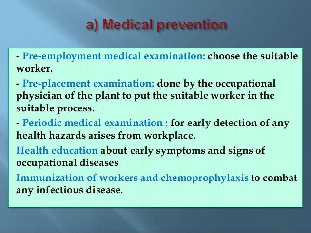 - Pre-placement medical examination which provides base line data about workers' health status which will help the occupat...